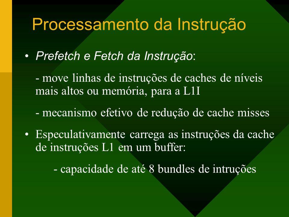Processamento da Instrução Prefetch e Fetch da Instrução: - move linhas de instruções de caches de níveis mais altos ou memória, para a L1I - mecanism