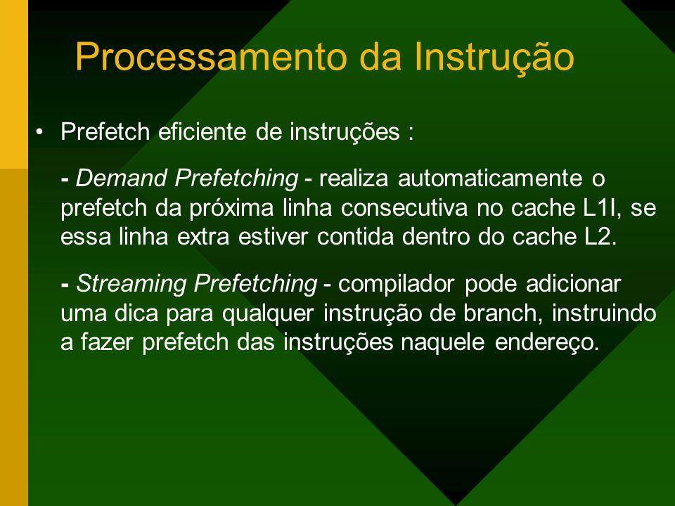 Processamento da Instrução Prefetch eficiente de instruções : - Demand Prefetching - realiza automaticamente o prefetch da próxima linha consecutiva n