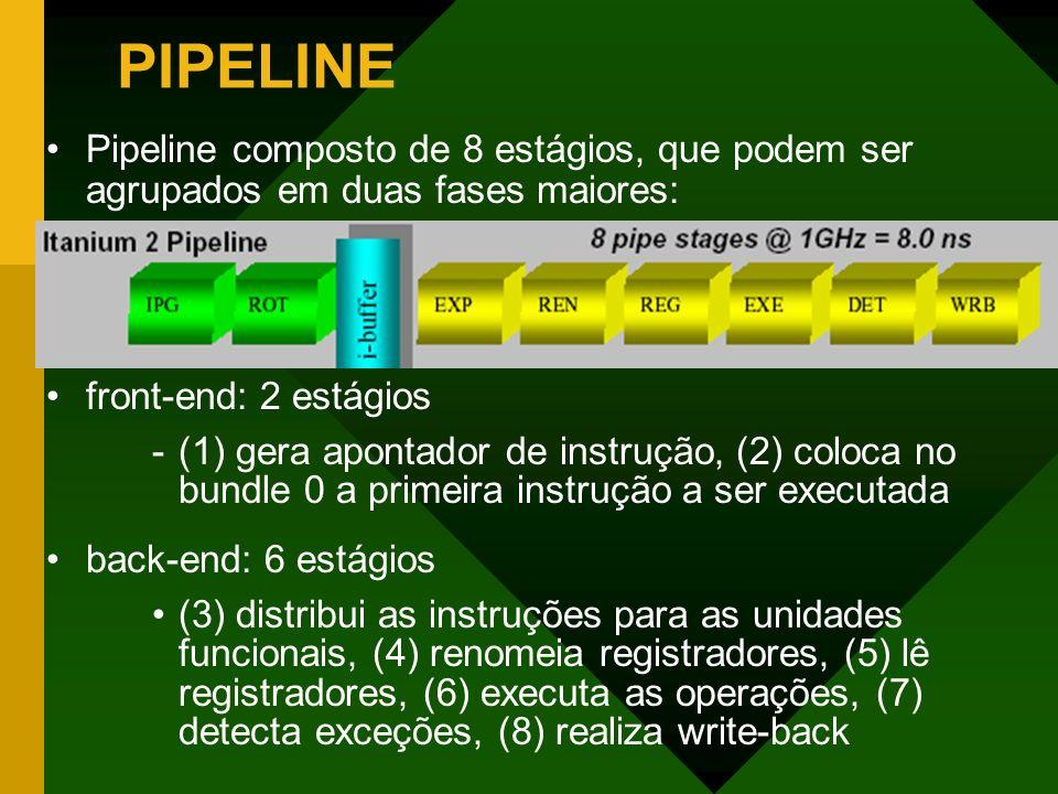 PIPELINE Pipeline composto de 8 estágios, que podem ser agrupados em duas fases maiores: front-end: 2 estágios -(1) gera apontador de instrução, (2) c