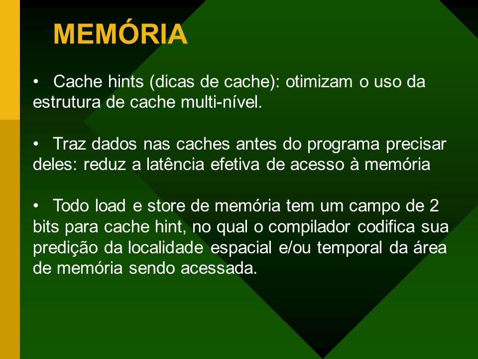 MEMÓRIA Cache hints (dicas de cache): otimizam o uso da estrutura de cache multi-nível. Traz dados nas caches antes do programa precisar deles: reduz