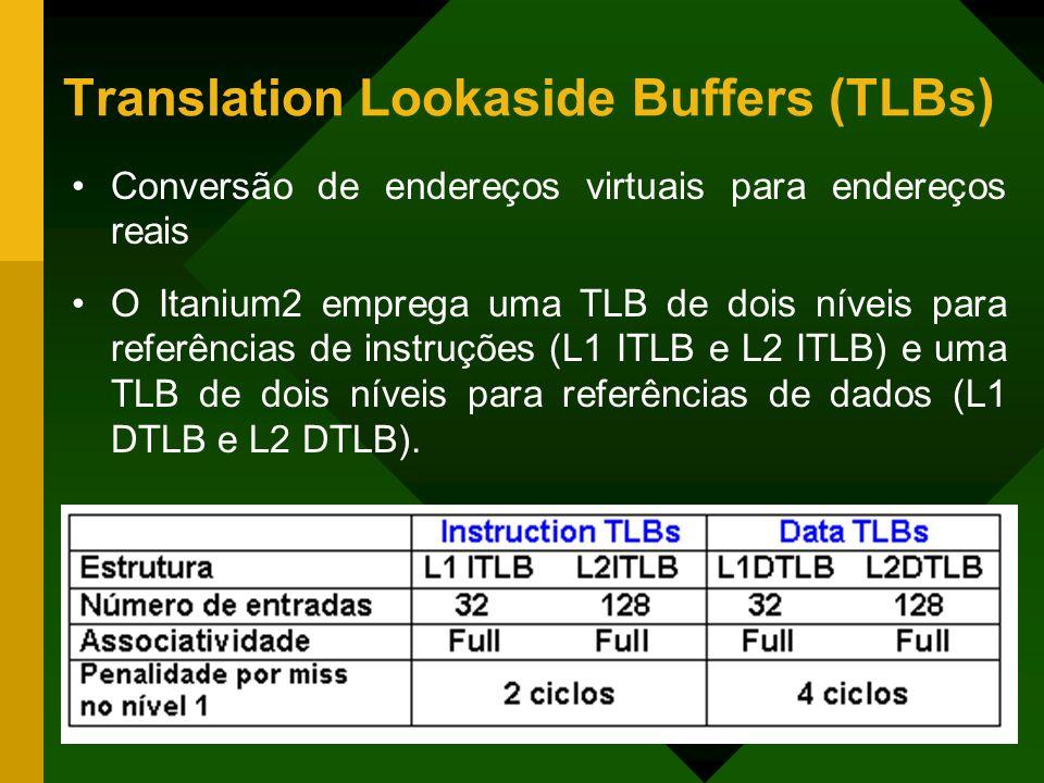 Translation Lookaside Buffers (TLBs) Conversão de endereços virtuais para endereços reais O Itanium2 emprega uma TLB de dois níveis para referências d