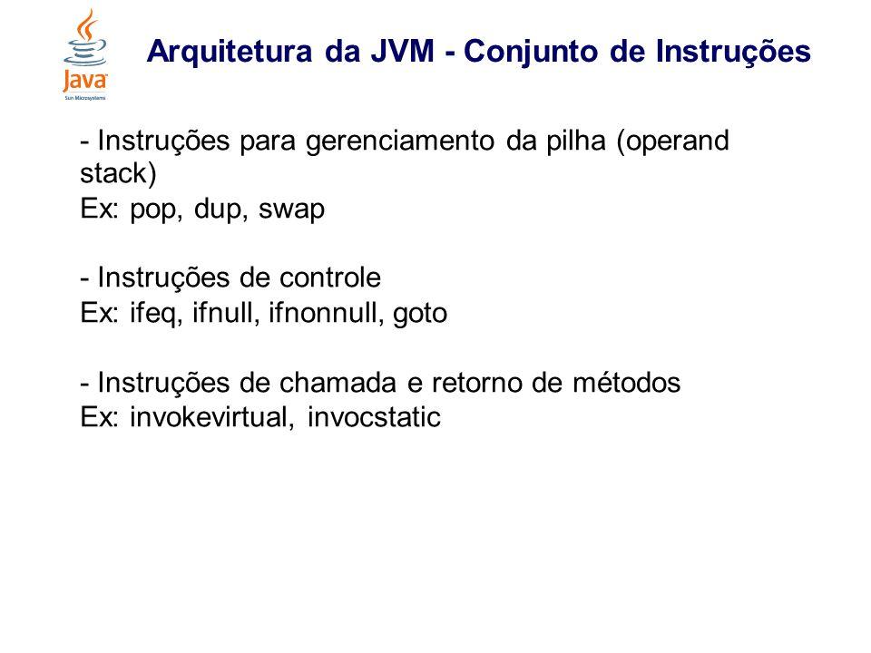 Arquitetura da JVM - Limitações - arquivo class - magic - 0xCAFEBABE - campos: minor_version, major_version, access_flag (ACC_FINAL, ACC_ABSTRACT), fields_count, fields[] - máximo de variáveis locais: 65535 - operand stack: 65535 - número de parâmetros de um método: 255