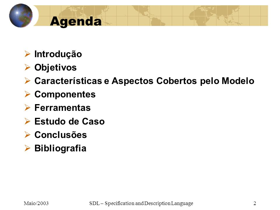 Maio/2003SDL – Specification and Description Language2 Agenda Introdução Objetivos Características e Aspectos Cobertos pelo Modelo Componentes Ferrame
