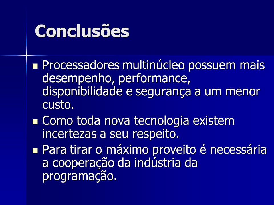 Conclusões Processadores multinúcleo possuem mais desempenho, performance, disponibilidade e segurança a um menor custo. Processadores multinúcleo pos