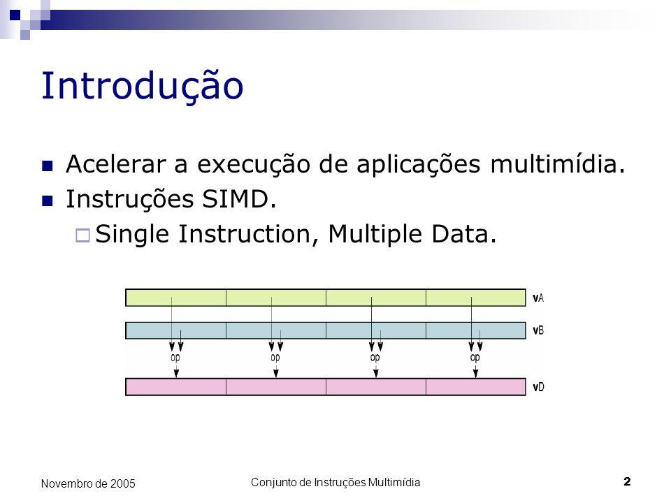Conjunto de Instruções Multimídia2 Novembro de 2005 Introdução Acelerar a execução de aplicações multimídia. Instruções SIMD. Single Instruction, Mult