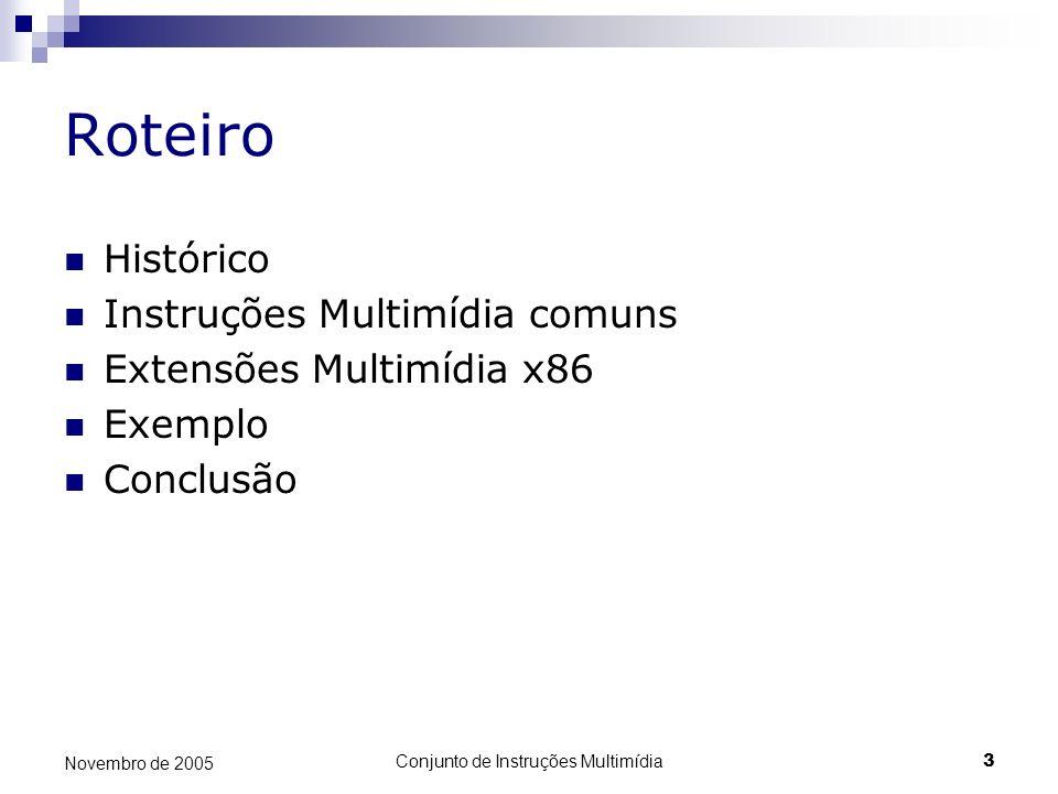 Conjunto de Instruções Multimídia3 Novembro de 2005 Roteiro Histórico Instruções Multimídia comuns Extensões Multimídia x86 Exemplo Conclusão