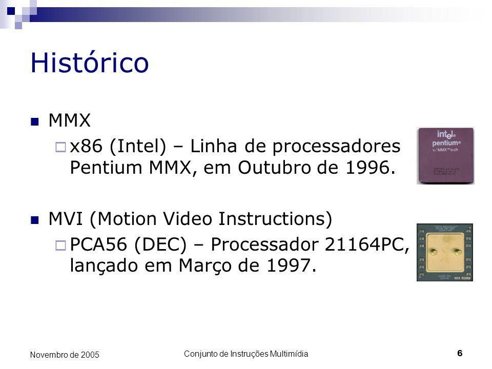 Conjunto de Instruções Multimídia6 Novembro de 2005 Histórico MMX x86 (Intel) – Linha de processadores Pentium MMX, em Outubro de 1996. MVI (Motion Vi