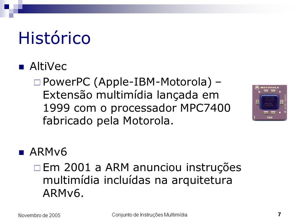 Conjunto de Instruções Multimídia7 Novembro de 2005 Histórico AltiVec PowerPC (Apple-IBM-Motorola) – Extensão multimídia lançada em 1999 com o process