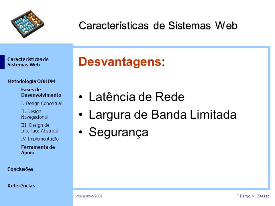 Novembro/2004F.Bergo/M. Baesso Características de Sistemas Web Metodologia OOHDM Fases de Desenvolvimento I. Design Conceitual II. Design Navegacional