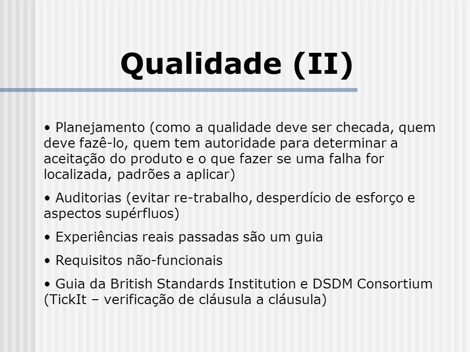 Qualidade (II) Planejamento (como a qualidade deve ser checada, quem deve fazê-lo, quem tem autoridade para determinar a aceitação do produto e o que fazer se uma falha for localizada, padrões a aplicar) Auditorias (evitar re-trabalho, desperdício de esforço e aspectos supérfluos) Experiências reais passadas são um guia Requisitos não-funcionais Guia da British Standards Institution e DSDM Consortium (TickIt – verificação de cláusula a cláusula)