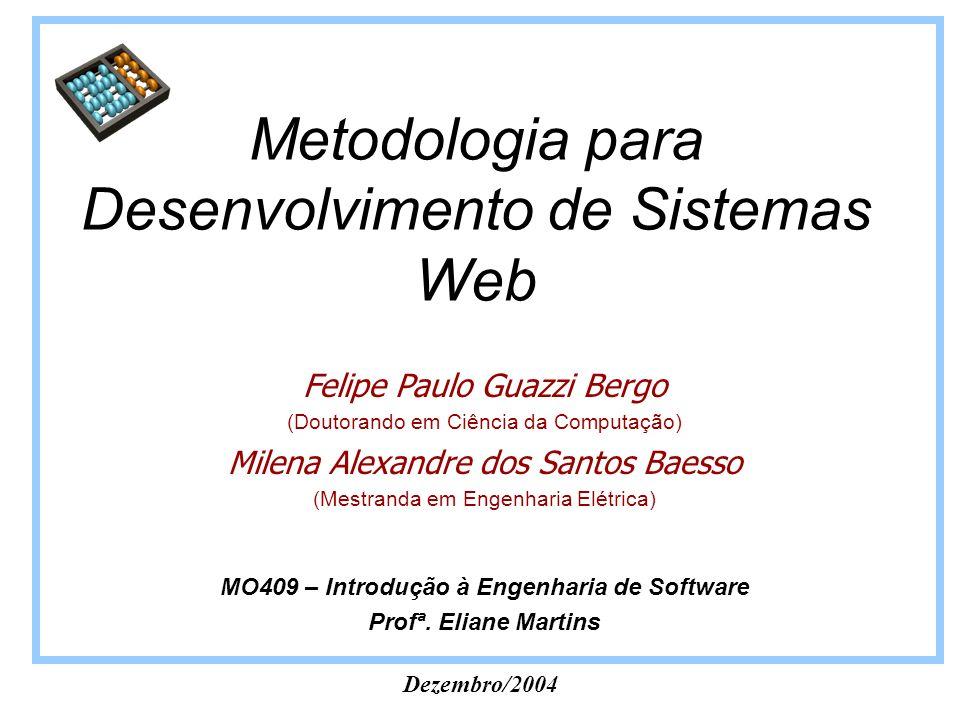 Dezembro/2004 Metodologia para Desenvolvimento de Sistemas Web MO409 – Introdução à Engenharia de Software Profª. Eliane Martins Felipe Paulo Guazzi B