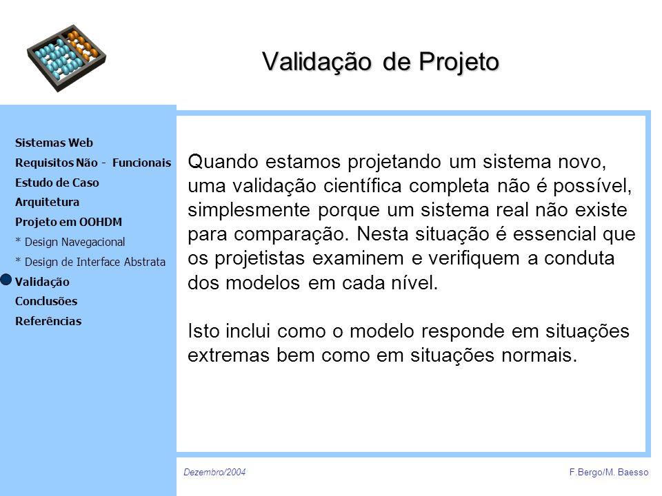 Dezembro/2004F.Bergo/M. Baesso Sistemas Web Requisitos Não - Funcionais Estudo de Caso Arquitetura Projeto em OOHDM * Design Navegacional * Design de
