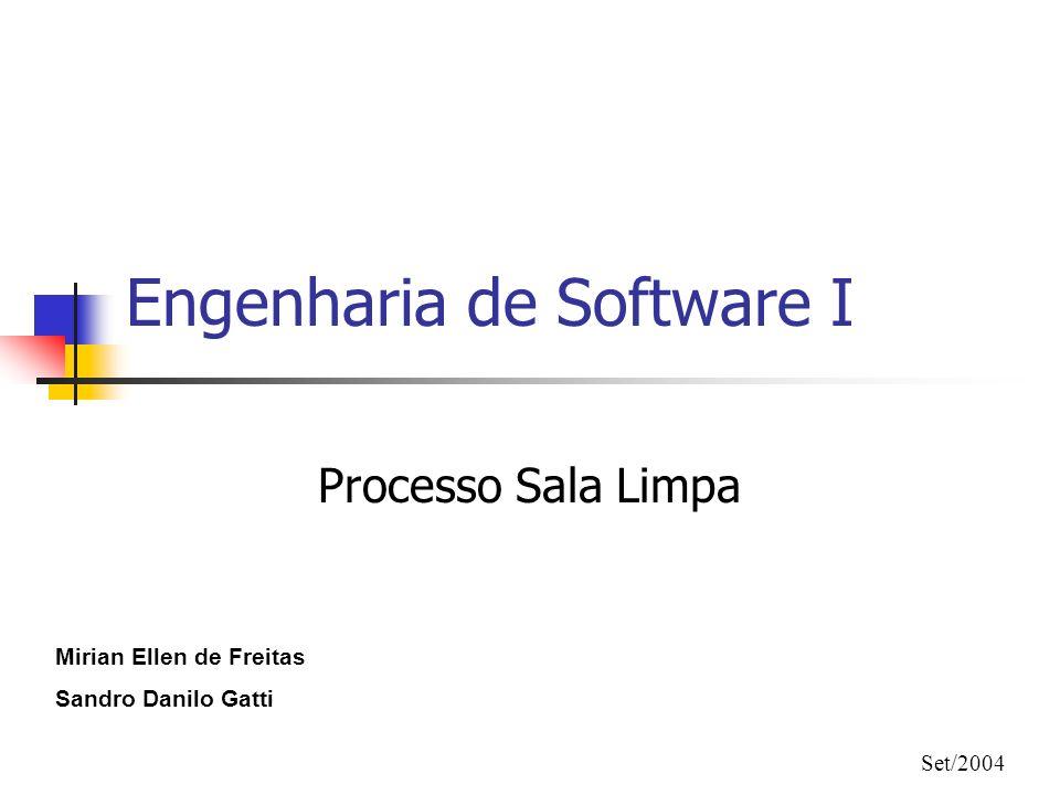 Engenharia de Software I Processo Sala Limpa Set/2004 Mirian Ellen de Freitas Sandro Danilo Gatti