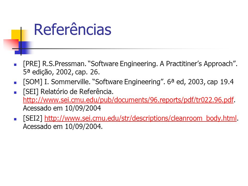 Referências [PRE] R.S.Pressman. Software Engineering. A Practitiners Approach. 5ª edição, 2002, cap. 26. [SOM] I. Sommerville. Software Engineering. 6