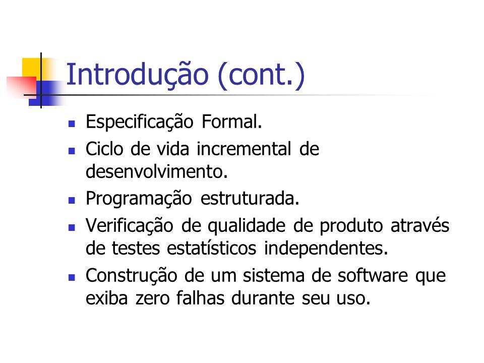 Introdução (cont.) Especificação Formal.Ciclo de vida incremental de desenvolvimento.