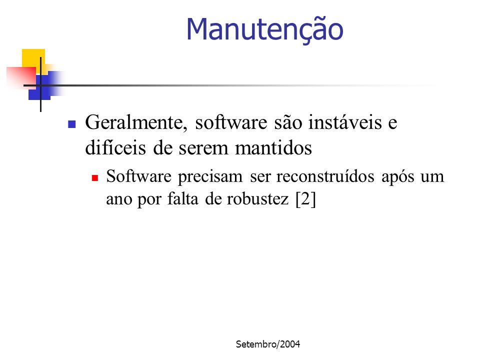 Setembro/2004 Manutenção Geralmente, software são instáveis e difíceis de serem mantidos Software precisam ser reconstruídos após um ano por falta de