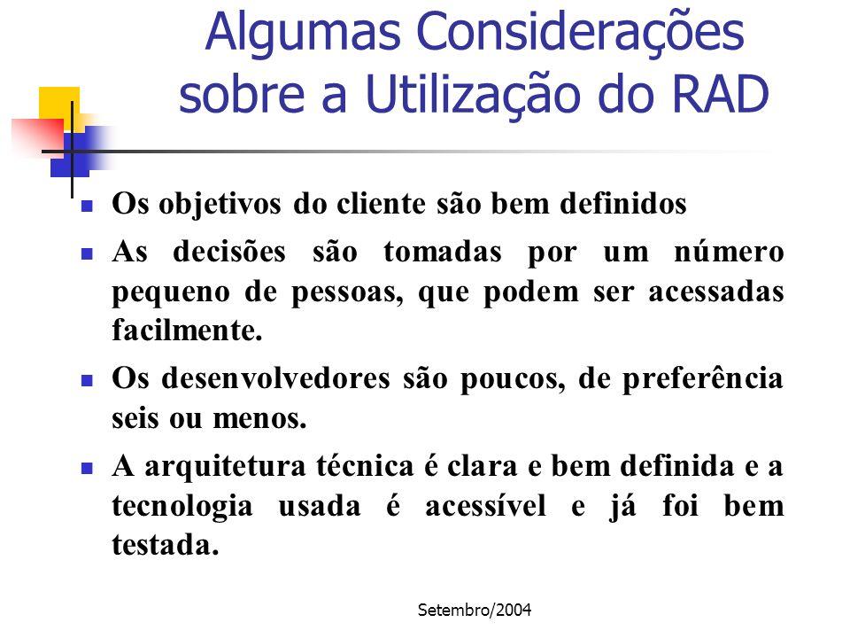 Setembro/2004 Algumas Considerações sobre a Utilização do RAD Os objetivos do cliente são bem definidos As decisões são tomadas por um número pequeno