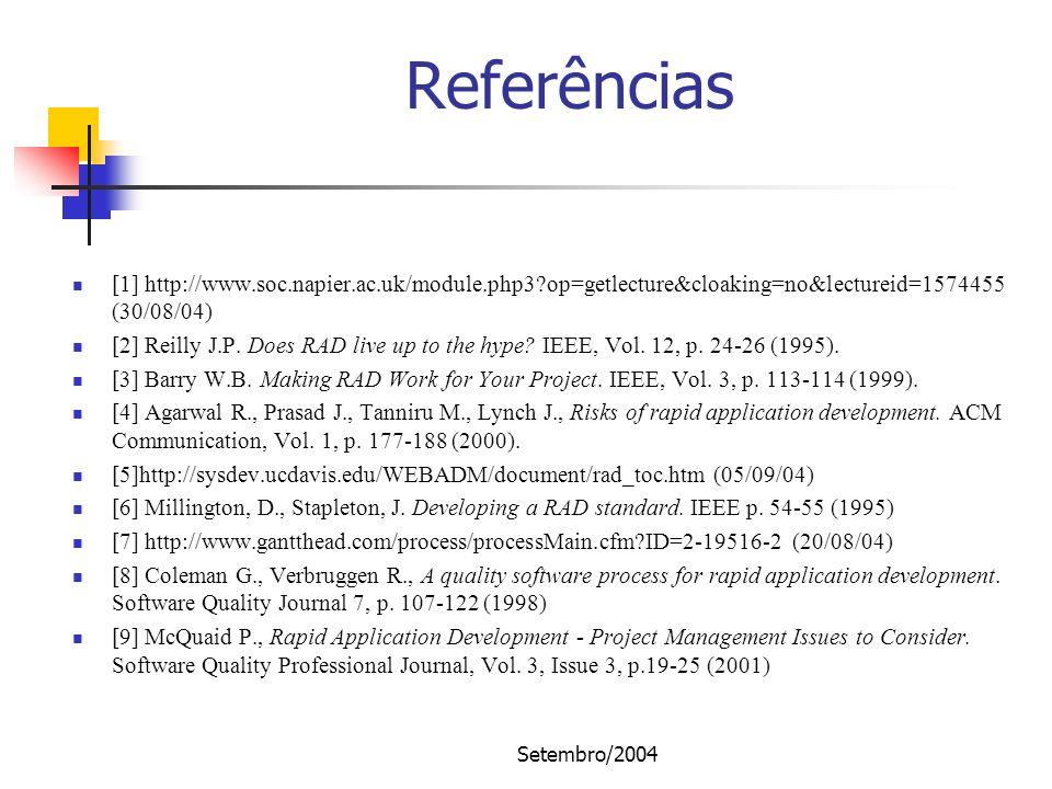 Setembro/2004 Referências [1] http://www.soc.napier.ac.uk/module.php3?op=getlecture&cloaking=no&lectureid=1574455 (30/08/04) [2] Reilly J.P. Does RAD