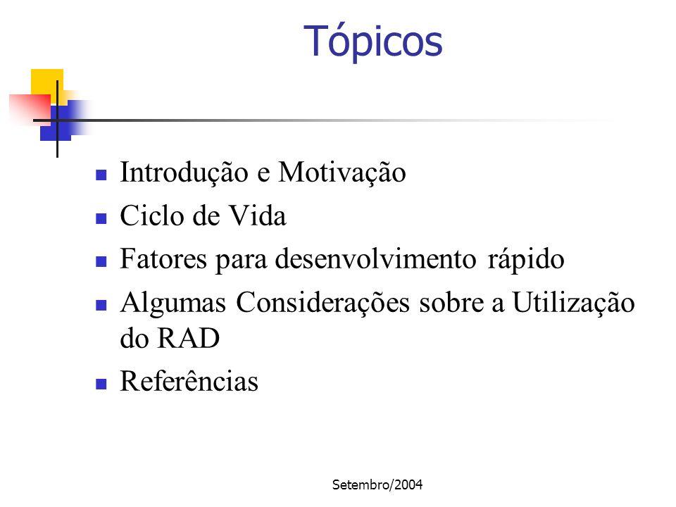 Setembro/2004 Tópicos Introdução e Motivação Ciclo de Vida Fatores para desenvolvimento rápido Algumas Considerações sobre a Utilização do RAD Referên