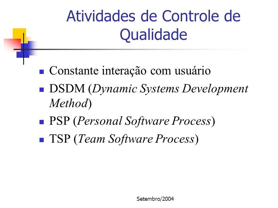 Setembro/2004 Atividades de Controle de Qualidade Constante interação com usuário DSDM (Dynamic Systems Development Method) PSP (Personal Software Pro