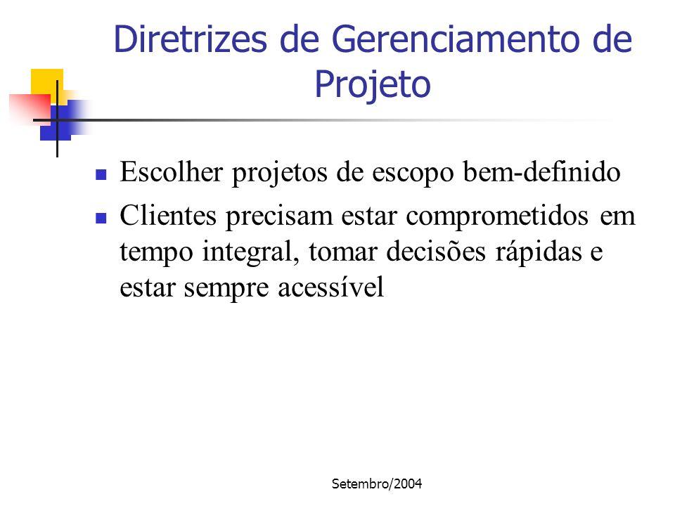 Setembro/2004 Diretrizes de Gerenciamento de Projeto Escolher projetos de escopo bem-definido Clientes precisam estar comprometidos em tempo integral,