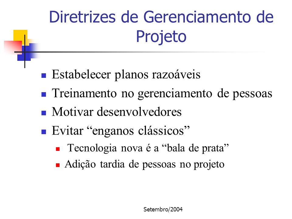 Setembro/2004 Diretrizes de Gerenciamento de Projeto Estabelecer planos razoáveis Treinamento no gerenciamento de pessoas Motivar desenvolvedores Evit