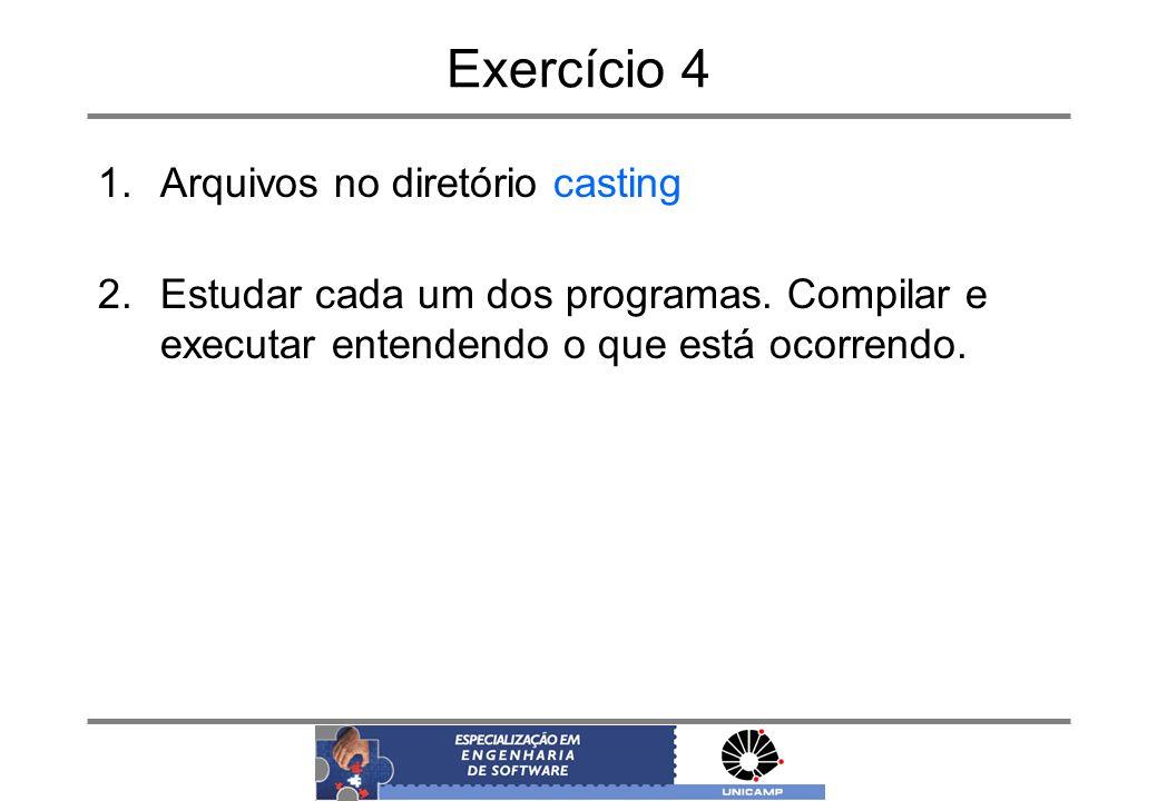 Exercício 4 1.Arquivos no diretório casting 2.Estudar cada um dos programas. Compilar e executar entendendo o que está ocorrendo.