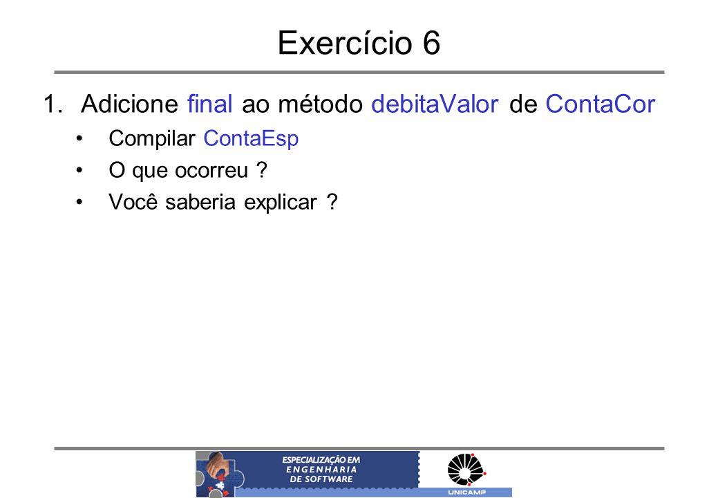 Exercício 6 1.Adicione final ao método debitaValor de ContaCor Compilar ContaEsp O que ocorreu ? Você saberia explicar ?