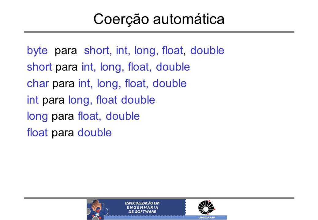 Coerção automática byte para short, int, long, float, double short para int, long, float, double char para int, long, float, double int para long, flo