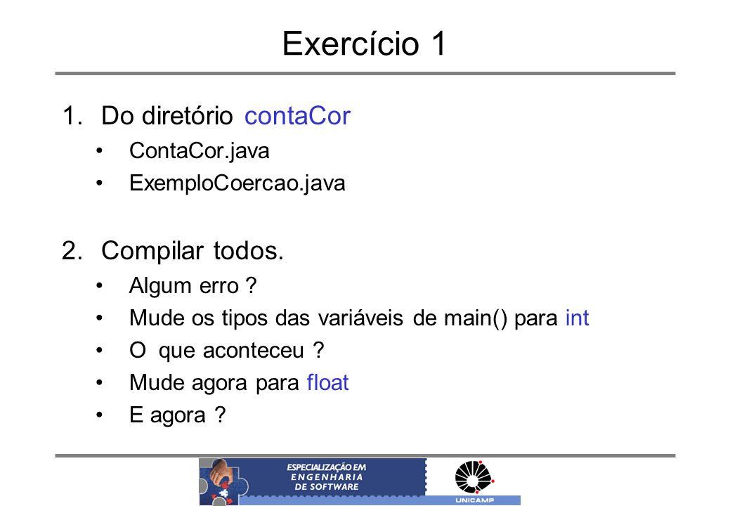 Exercício 1 1.Do diretório contaCor ContaCor.java ExemploCoercao.java 2.Compilar todos. Algum erro ? Mude os tipos das variáveis de main() para int O