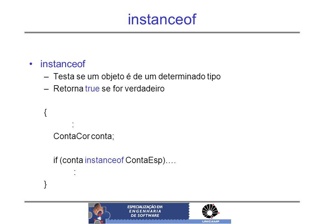 instanceof –Testa se um objeto é de um determinado tipo –Retorna true se for verdadeiro { : ContaCor conta; if (conta instanceof ContaEsp)…. : }