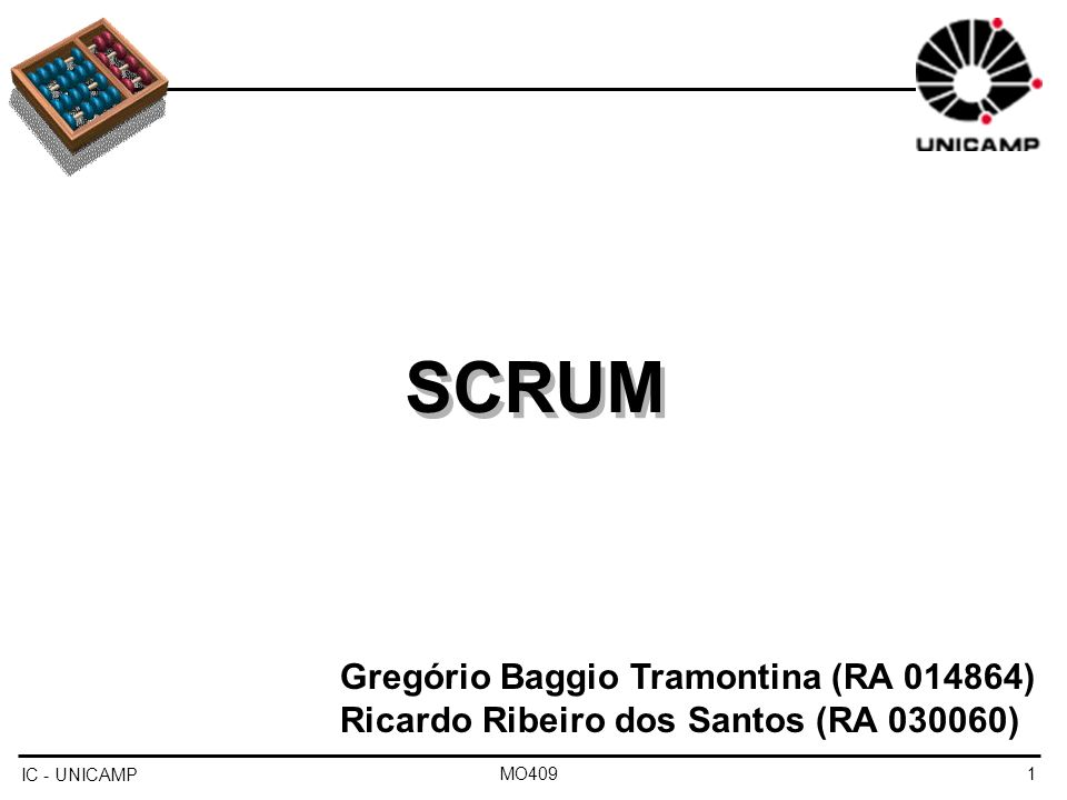 SCRUM IC - UNICAMP MO4091 Gregório Baggio Tramontina (RA 014864) Ricardo Ribeiro dos Santos (RA 030060) SCRUM