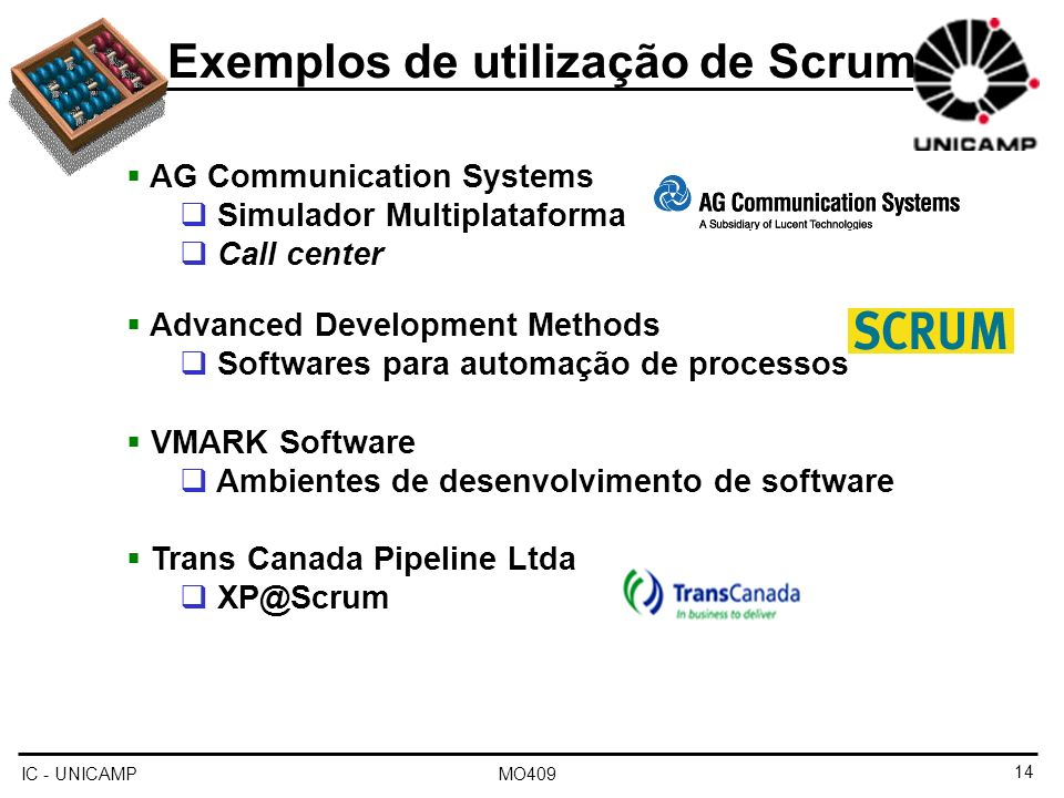 IC - UNICAMP MO409 Exemplos de utilização de Scrum AG Communication Systems Simulador Multiplataforma Call center Advanced Development Methods Softwar