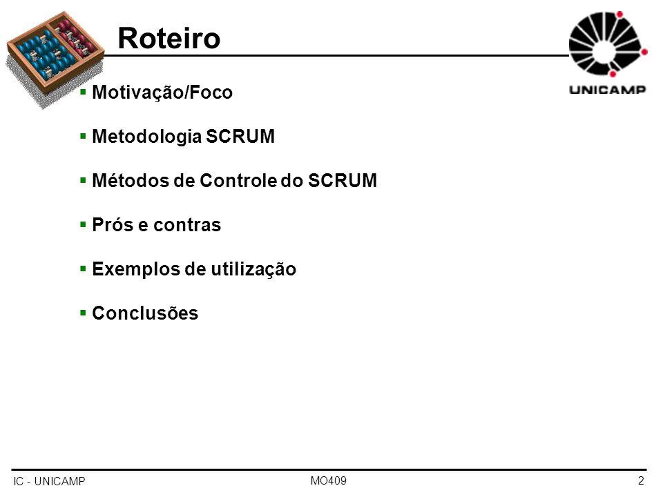 IC - UNICAMP MO4092 Roteiro Motivação/Foco Metodologia SCRUM Métodos de Controle do SCRUM Prós e contras Exemplos de utilização Conclusões