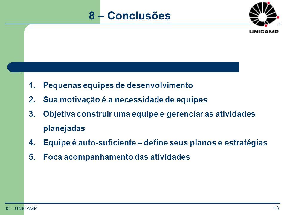 IC - UNICAMP 13 8 – Conclusões 1.Pequenas equipes de desenvolvimento 2.Sua motivação é a necessidade de equipes 3.Objetiva construir uma equipe e gere