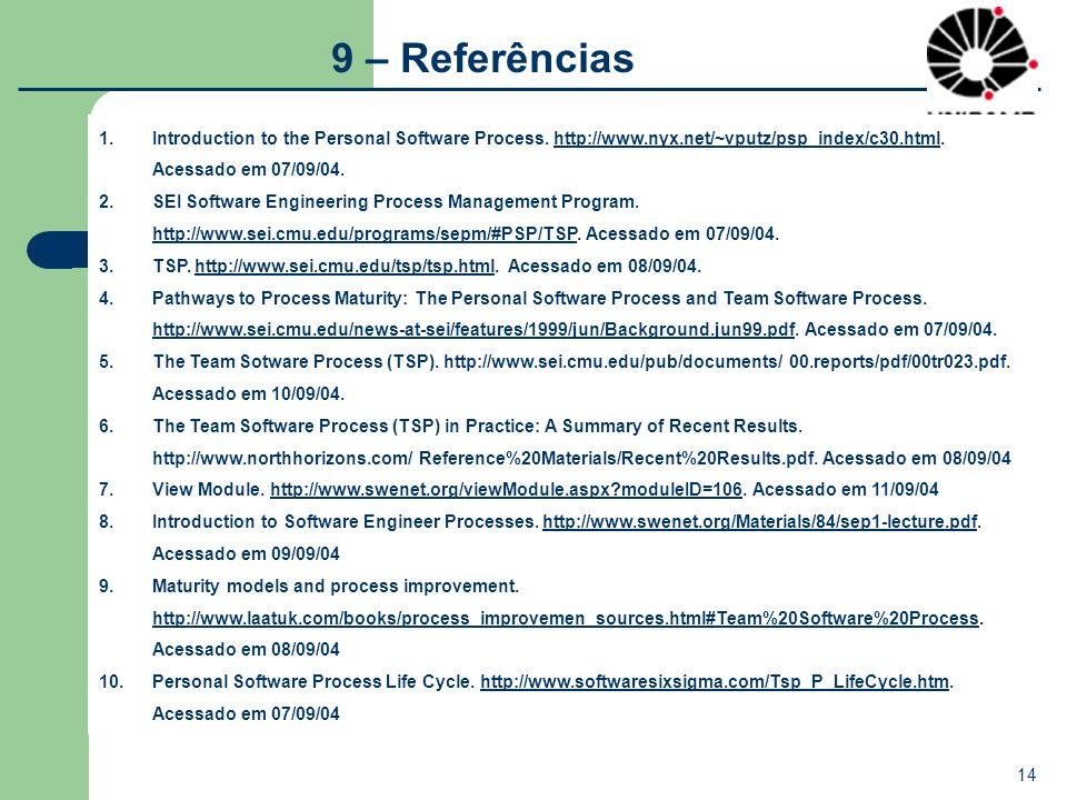 14 9 – Referências 1.Introduction to the Personal Software Process. http://www.nyx.net/~vputz/psp_index/c30.html. Acessado em 07/09/04.http://www.nyx.