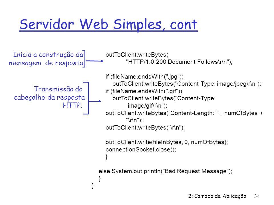 2: Camada de Aplicação34 Servidor Web Simples, cont outToClient.writeBytes(