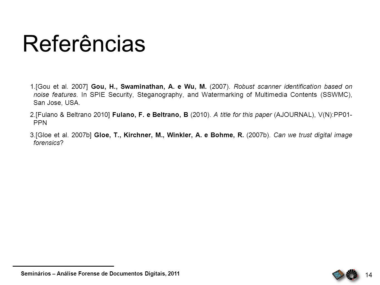 Seminários – Análise Forense de Documentos Digitais, 2011 14 Referências 1. [Gou et al. 2007] Gou, H., Swaminathan, A. e Wu, M. (2007). Robust scanner
