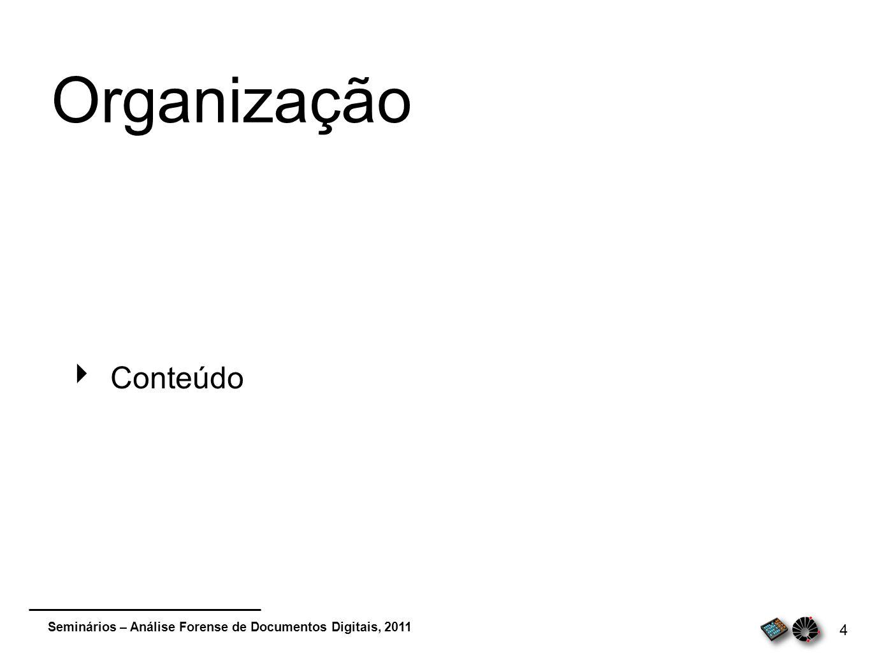 Seminários – Análise Forense de Documentos Digitais, 2011 4 Organização Conteúdo