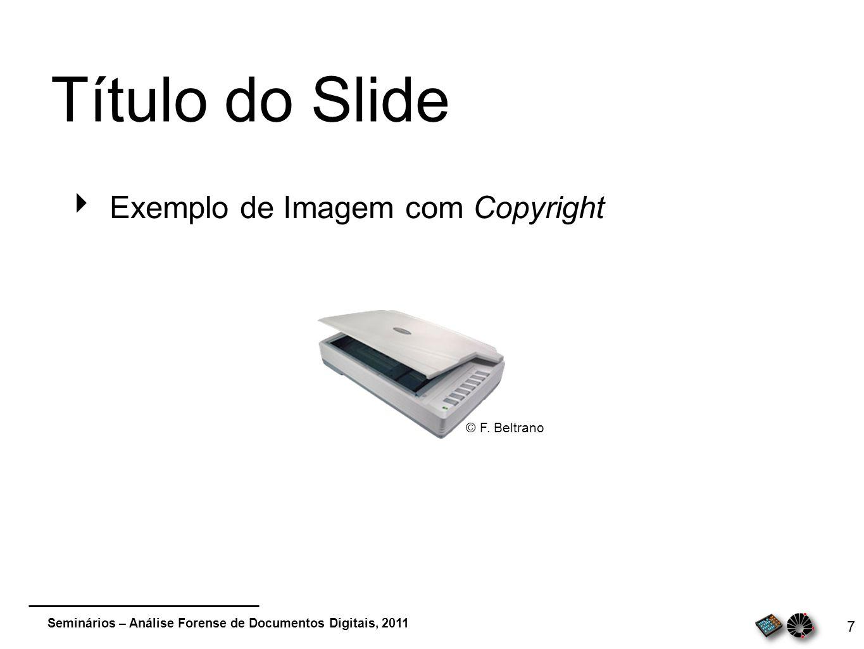 Seminários – Análise Forense de Documentos Digitais, 2011 7 Título do Slide Exemplo de Imagem com Copyright © F. Beltrano