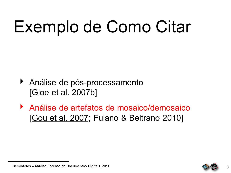 Seminários – Análise Forense de Documentos Digitais, 2011 8 Exemplo de Como Citar Análise de pós-processamento [Gloe et al. 2007b] Análise de artefato