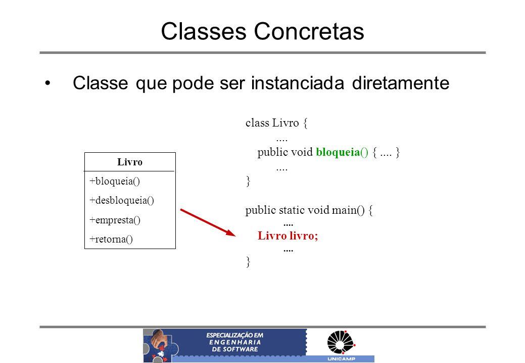 Classes Concretas Livro +bloqueia() +desbloqueia() +empresta() +retorna() Classe que pode ser instanciada diretamente class Livro {.... public void bl