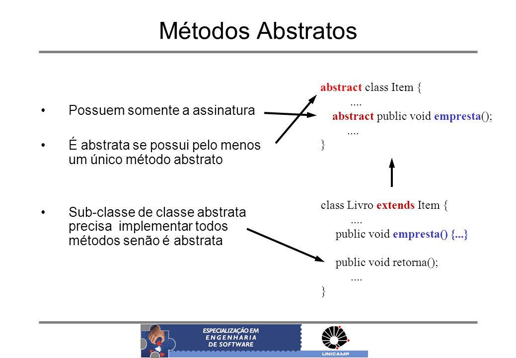 Métodos Abstratos Possuem somente a assinatura É abstrata se possui pelo menos um único método abstrato Sub-classe de classe abstrata precisa implemen