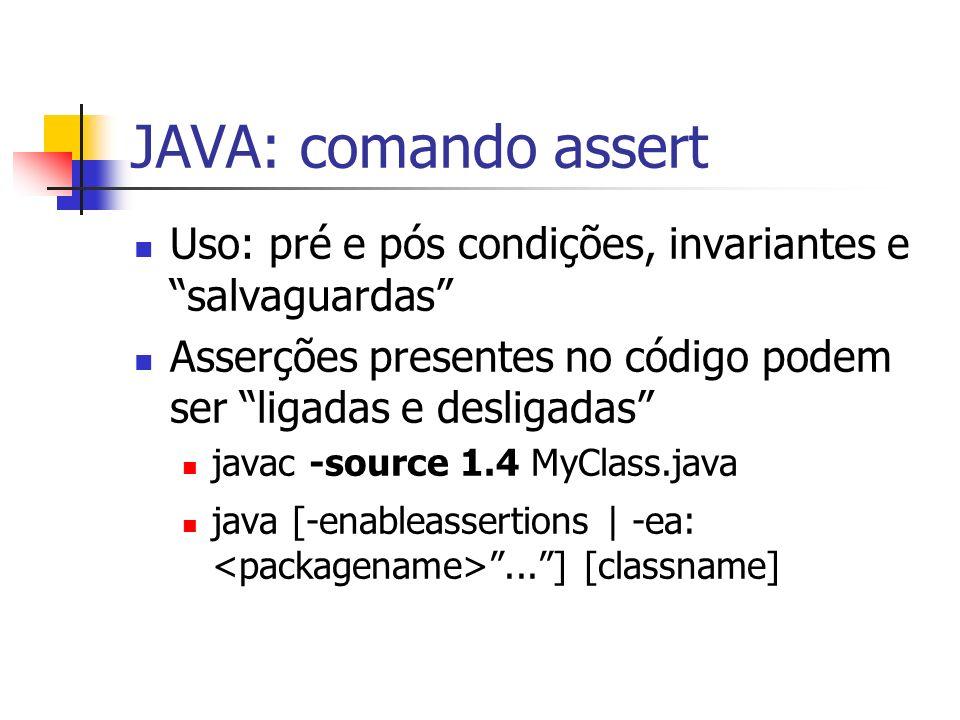 JAVA: comando assert Uso: pré e pós condições, invariantes e salvaguardas Asserções presentes no código podem ser ligadas e desligadas javac -source 1