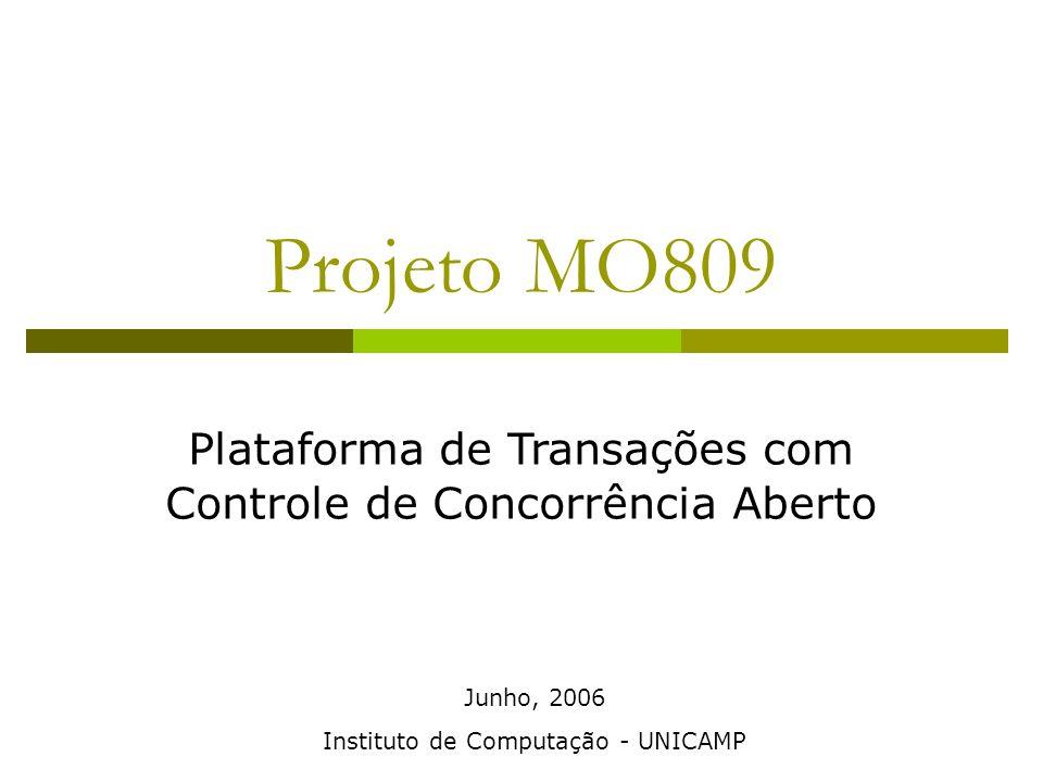 Projeto MO809 Plataforma de Transações com Controle de Concorrência Aberto Instituto de Computação - UNICAMP Junho, 2006