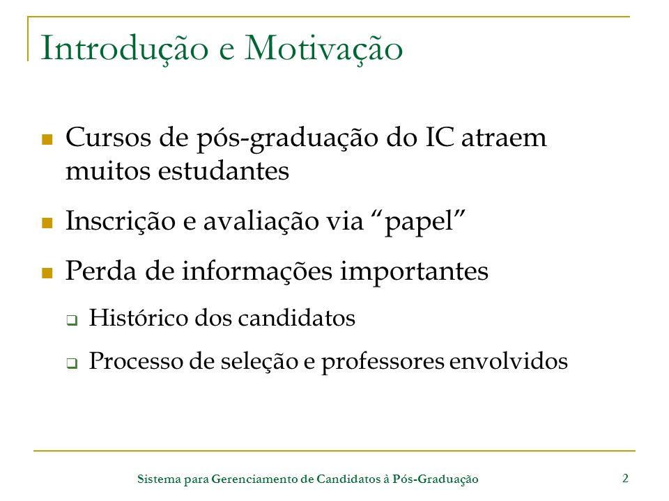 Sistema para Gerenciamento de Candidatos à Pós-Graduação 2 Introdução e Motivação Cursos de pós-graduação do IC atraem muitos estudantes Inscrição e a