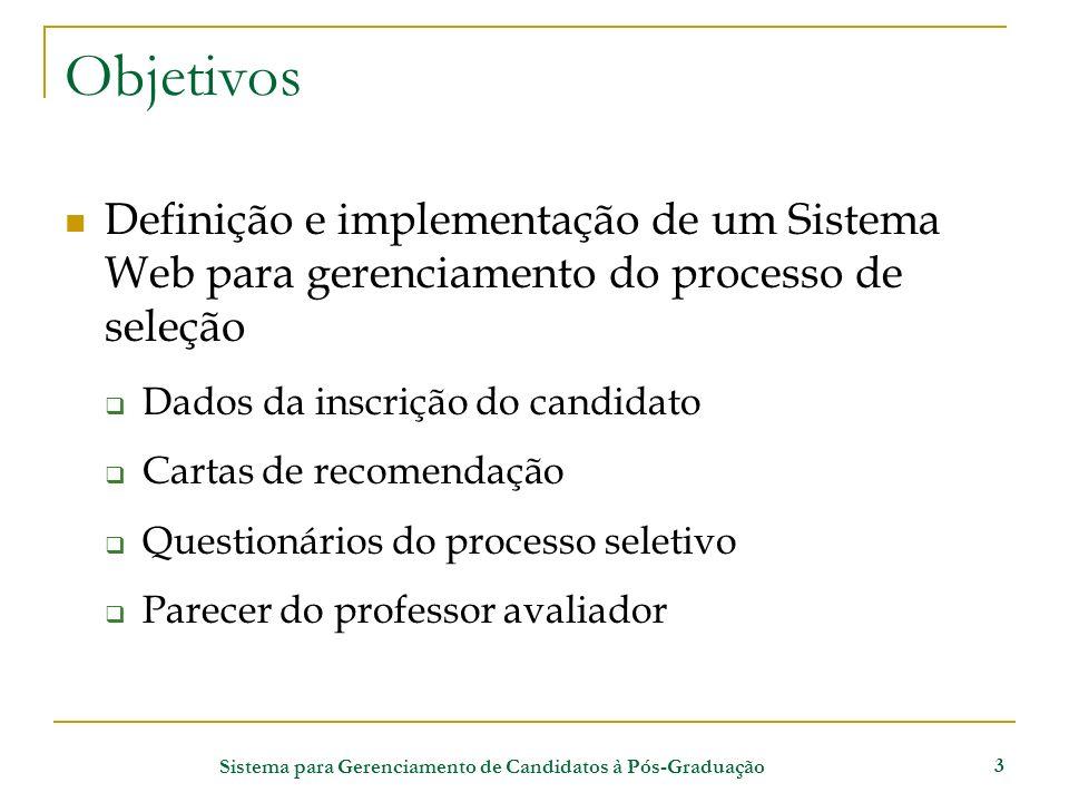 Sistema para Gerenciamento de Candidatos à Pós-Graduação 3 Objetivos Definição e implementação de um Sistema Web para gerenciamento do processo de sel