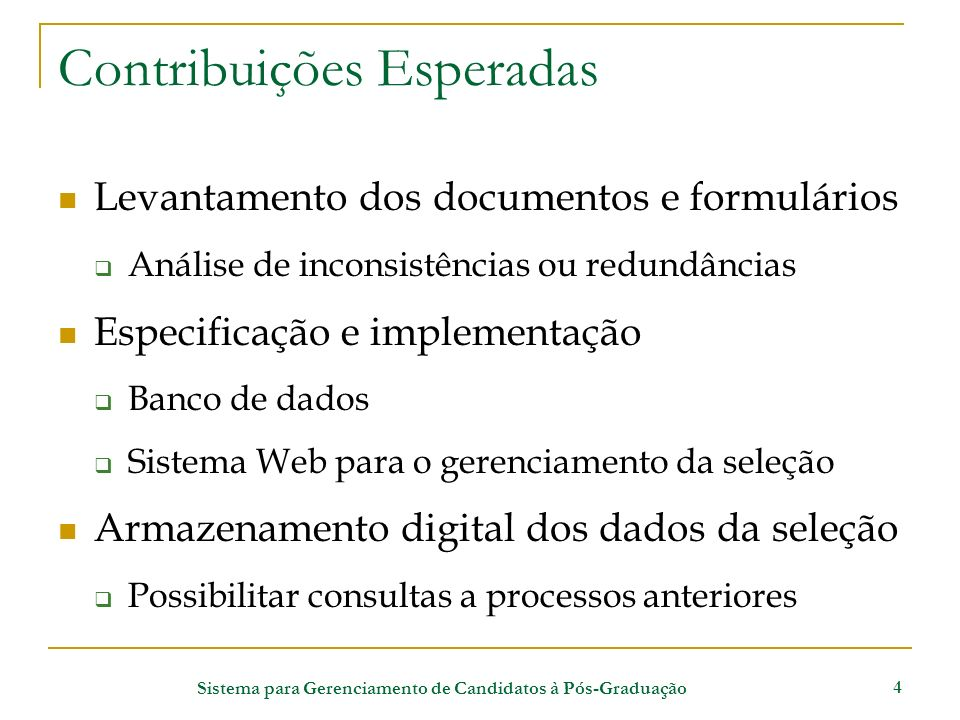 Sistema para Gerenciamento de Candidatos à Pós-Graduação 4 Contribuições Esperadas Levantamento dos documentos e formulários Análise de inconsistência