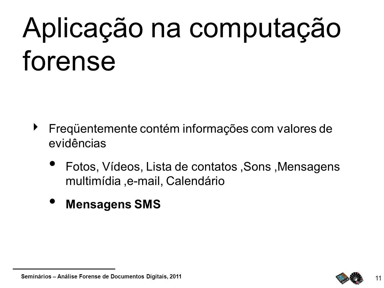 Seminários – Análise Forense de Documentos Digitais, 2011 11 Aplicação na computação forense Freqüentemente contém informações com valores de evidênci