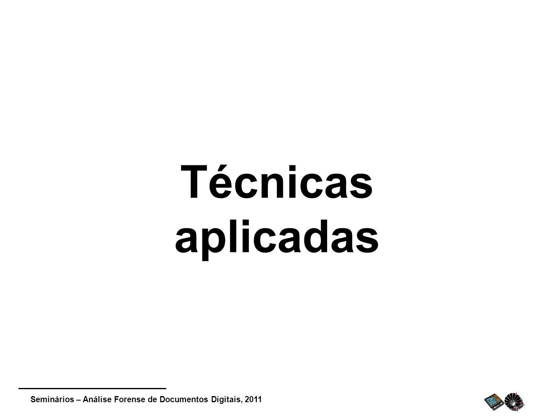 Seminários – Análise Forense de Documentos Digitais, 2011 Técnicas aplicadas